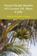 The Health Benefits of Coconut Oil, Water & Jelly (Paperback or Softback)