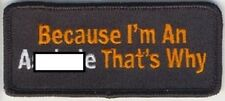 BECAUSE I'M AN A*****E THAT'S WHY EMBROIDERED BIKER PATCH