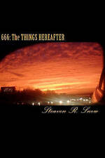 NEW 666 The Things Hereafter: Revelation Study Guide by Steaven R. Snow
