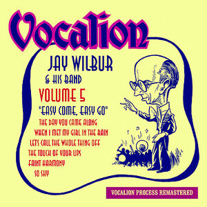 Jay Wilbur & His Band Volume 5 - Easy Come, Easy Go - CDEA6232