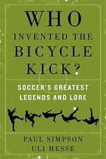 Who Invented the Bicycle Kick?: Soccer's Greatest Legends and Lore-ExLibrary