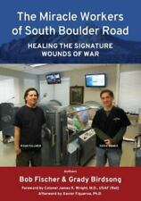 The Miracle Workers of South Boulder Road: Healing the Signature Wounds of War