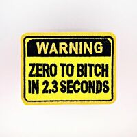 Embroidered Warning Zero To Bitch In 2 Seconds Sew or Iron on Patch Biker Patch