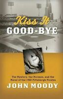 Kiss It Good-Bye: The Mystery, The Mormon, and the Moral of the 1960 Pittsburgh