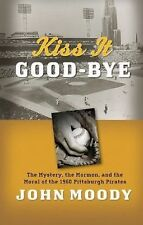 Kiss It Good-Bye : The Mystery, the Mormon, and the Moral of the 1960 Pittsburg…