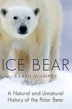 Ice Bear: A Natural and Unnatural History of the Polar Bear,Mulvaney, Kieran,New