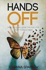 Hands Off : How to Overcome the Trauma That Follows Rape by Johanna Sparrow...