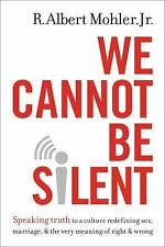 We Cannot Be Silent : Speaking Truth to a Culture Redefining Sex, Marriage,...