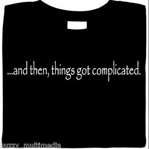 ... and then, things got complicated, funny t-shirt