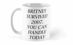 """""""Britney Survived 2007. You can handle Today."""" Ceramic Mug"""