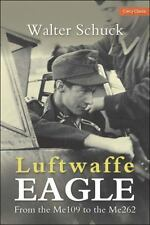 Luftwaffe Eagle: from the Me109 to the Me262 by Walter Schuck (2015, Paperback)
