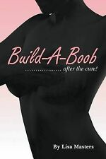NEW Build-A-Boob: . . . After the Cure! by Lisa Masters