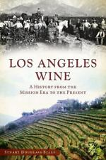 Los Angeles Wine : A History from the Mission Era to the Present