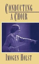 Conducting a Choir: A Guide for Amateurs: By Holst, Imogen