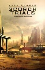 Maze Runner - The Scorch Trials : The Official Graphic Novel Prelude by...