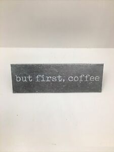 """""""But First Coffee"""" Sign Metal White Typed Lettering 2""""x8"""""""