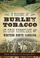A History of Burley Tobacco in East Tennessee & Western North Carolina [NC]