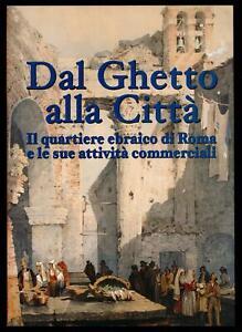 Dal Ghetto alla Città Il quartiere ebraico di Roma e le sue attività commerciali