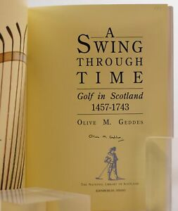 Olive M Geddes / A Swing Through Time Golf in Scotland 1457-1743 Signed 1st 1992