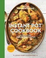 Good Housekeeping Instant Pot Cookbook : 60 Delicious Foolproof Recipes, Hard...