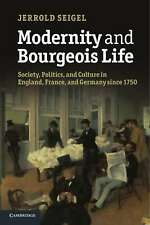 Modernity and Bourgeois Life: Society, Politics, and Culture in England, France