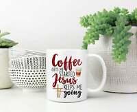 Coffee Gets Me Started Jesus Keeps Me Going Coffee Mug Gift For Jesus Lovers
