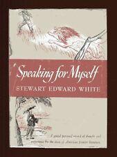 STEWART EDWARD WHITE Speaking for Myself autobiography vintage HB/DJ Illustrated
