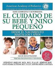 El cuidado de su bebe y nino pequeno: Desde el nacimiento hasta los cinco anos