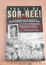 You'll Be Sor-Ree: a Guadalcanal Marine Remembers the Pacific War 2012
