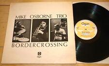 Mike Osborne Trio attraversamento delle frontiere ~ ~ UK OGUN LP 1974 ~ Avant Garde FREE JAZZ