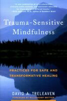 Trauma-Sensitive Mindfulness : Practices for Safe and Transformative Healing,...
