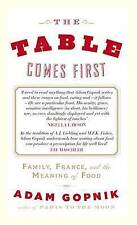 The Table Comes First by Adam Gopnik (Hardback)