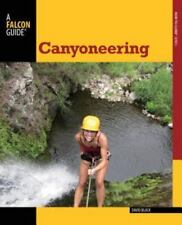 Canyoneering: A Guide To Techniques For Wet And Dry Canyons [How To Climb Series