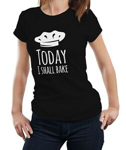 Today I Shall Bake - Funny Baking Cooking Chef Baker Ladies Women T-shirt Tee