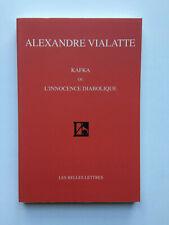 """Alexandre VIALATTE """" KAFKA ou l'innocence diabolique """" aux Belles Lettres, 1998"""
