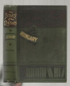 HUNGARY - THE STORY OF THE NATIONS SERIES - 1893 HISTORY by ARMINUS VAMBERY FIFT