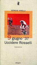 Sergio Anelli 9 GIUGNO '37 UCCIDERE ROSSELLI