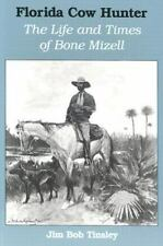 Florida Cow Hunter : The Life and Times of Bone Mizell by Jim Bob Tinsley...