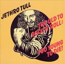 JETHRO TULL    - TOO OLD TO ROCK 'N' ROLL TOO YOUNG TO DIE!  -   REMASTERED CD