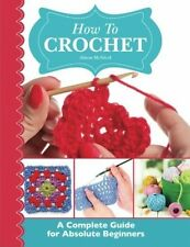 How To Crochet: A Complete Guide For Absolute Beginners - Book by Alison McNicol