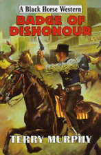 Murphy, Terry, Badge of Dishonour (Black Horse Western), Very Good Book