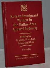 1996 KOREAN IMMIGRANT WOMEN IN THE DALLAS AREA APPAREL INDUSTRY