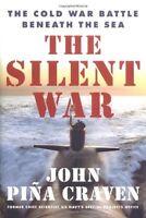The Silent War: The Cold War Battle Beneath the Sea by John Pina Craven