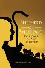 Shepherd or Sheepdog? : How to Care for the People in Your Life by Marcia...