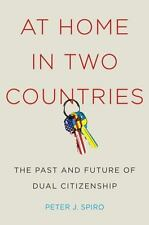 NEW - At Home in Two Countries: The Past and Future of Dual Citizenship