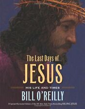 The Last Days of Jesus: His Life and Times by Bill OReilly