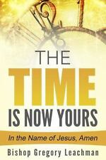 The Time Is Now Yours! : In the Name of Jesus, Amen by Bishop Gregory...