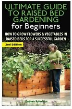 The Ultimate Guide to Raised Bed Gardening for Beginners: How to Gro... NEW BOOK