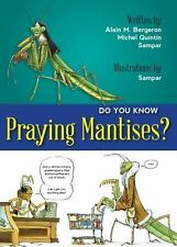 Do You Know Praying Mantises?: By Bergeron, Alain M. Sampar