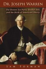 Dr. Joseph Warren: The Boston Tea Party, Bunker Hill, and the Birth of American